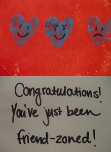 Congratulations... You've Just Been friend-zoned 16/366